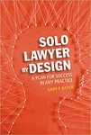 Solo Lawyer By Design: A Plan for Success in Any Practice