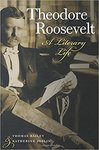 Theodore Roosevelt: A Literary Life by Thomas Bailey and Katherine Joslin