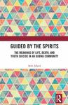 Guided by the Spirits : the Meanings of Life, Death, and Youth Suicide in an Ojibwa Community