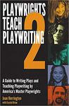 Playwrights Teach Playwriting 2: A Guide to Writing Plays and Teaching Playwriting by Joan Herrington