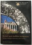 Brown and Golden Memories: Western Michigan University's First Century by Larry Massie