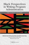 Black Perspectives in Writing Program Administration: From Margins to the Center by Staci M. Perryman-Clark and Collin Lamont Craig