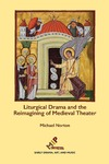 Liturgical Drama and the Reimagining of Medieval Theater by Michael Norton
