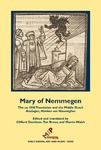 Mary of Nemmegen: The ca. 1518 Translation and the Middle Dutch Analogue, Mariken van Nieumeghen by Clifford Davidson, Ton J. Broos, and Martin Walsh