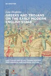 Greeks and Trojans on the Early Modern English Stage by Lisa Hopkins