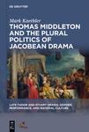 Thomas Middleton and the Plural Politics of Jacobean Drama