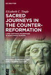 Sacred Journeys in the Counter-Reformation: Long-Distance Pilgrimage in Northwest Europe
