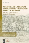 Polemic and Literature Surrounding the French Wars of Religion