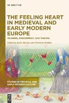 The Feeling Heart in Medieval and Early Modern Europe: Meaning, Embodiment, and Making by Katie Barclay and Bronwyn Reddan