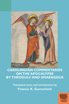 Carolingian Commentaries on the Apocalypse by Theodulf and Smaragdus by Francis X. Gumerlock